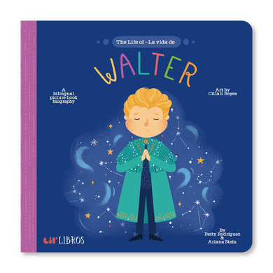 The Life of / La vida de Walter by Patty Rodriguez and Ariana Stein