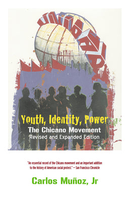 Youth, Identity, Power The Chicano Movement by Carlos Muñoz, Jr