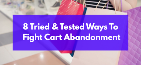 8 Tried And Tested Ways To Fight Cart Abandonment