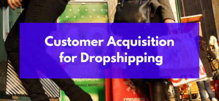 Customer Acquisition for Dropshipping