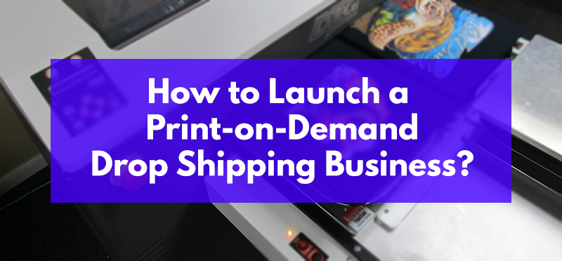 How To Launch A Print On Demand Drop Shipping Business