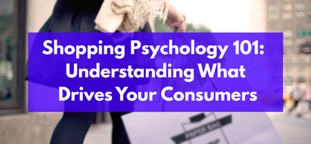 Online Shopping Psychology 101: Understanding What Drives Your Consumers