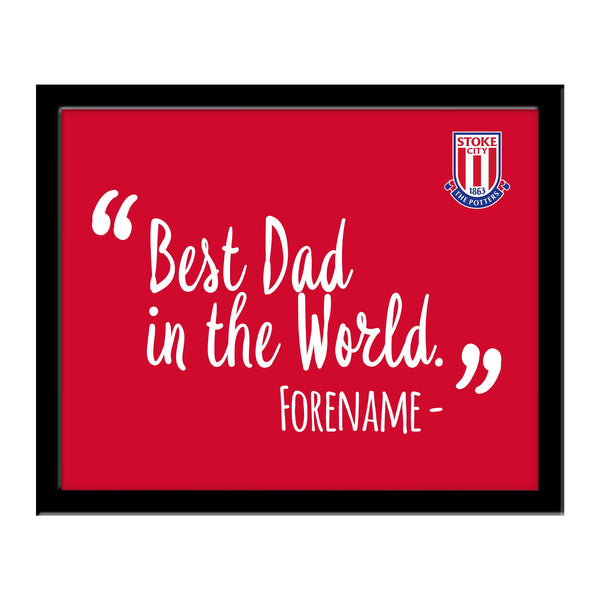 Stoke City Best Dad In The World 10 x 8 Photo Framed