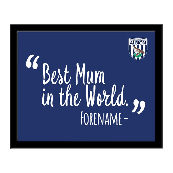 West Bromwich Albion Best Mum In The World 10 x 8 Photo Framed