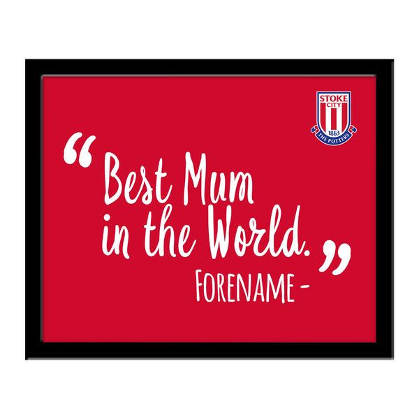 Stoke City Best Mum In The World 10 x 8 Photo Framed