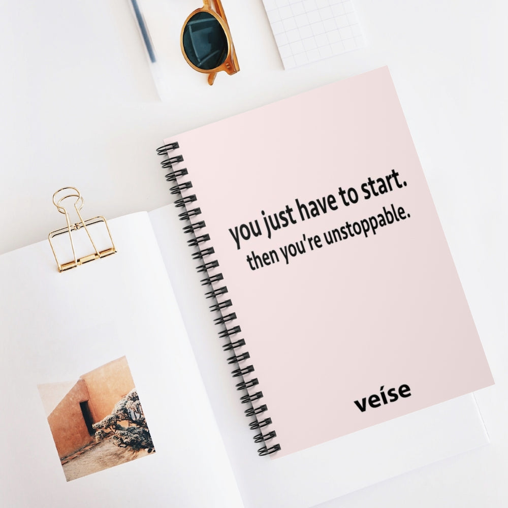 You Just Have To Start. Then You're Unstoppable Spiral Notebook