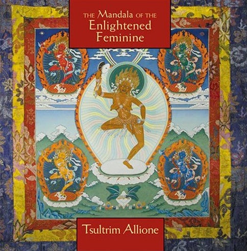 The Mandala of the Enlightened Feminine: Awaken the Wisdom of the Five Dakinis