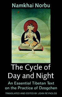 The Cycle of Day and Night: An Essential Tibetan Text on the Practice of Contemplation - Chögyal Namkhai Norbu (Paperback)