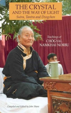 The Crystal and the Way of Light: Sutra, Tantra and Dzogchen - Chögyal Namkhai Norbu (Paperback)