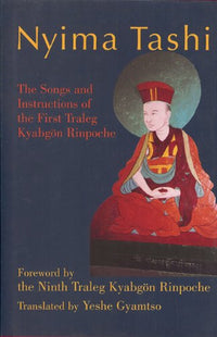 Nyima Tashi - The Songs and Instructions of the First Traleg Kyabgon Rinpoche