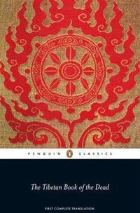 Tibetan Book of the Dead - First Complete English Translation