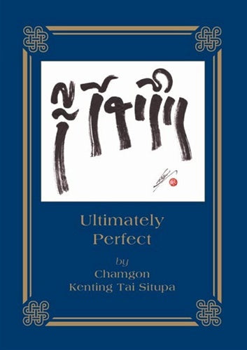 Ultimately Perfect by Chamgon Kenting Tai Situpa