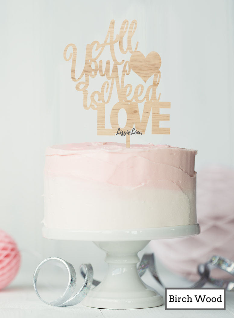 All You Need is Love Valentine's Cake Topper Premium 3mm Acrylic