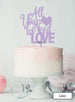 All You Need is Love Wedding Valentine's Cake Topper Premium 3mm Acrylic Lilac
