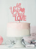 All You Need is Love Wedding Valentine's Cake Topper Premium 3mm Acrylic Raspberry