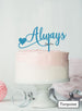 Always Wedding Valentine's Cake Topper Premium 3mm Acrylic Turquoise
