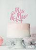 Mrs and Mrs Pretty Same Sex Wedding Cake Topper Premium 3mm Acrylic Mirror Pink