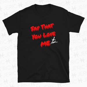 SAY THAT YOU LOVE ME STYLM 依然愛你 Short-Sleeve Unisex T-Shirt