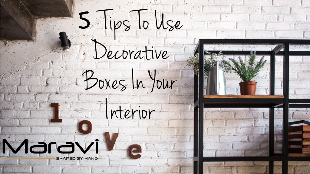 How to Use Decorative Boxes - 5 Tips
