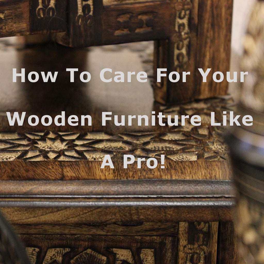 How To Care For Your Wooden Furniture Like A Pro!