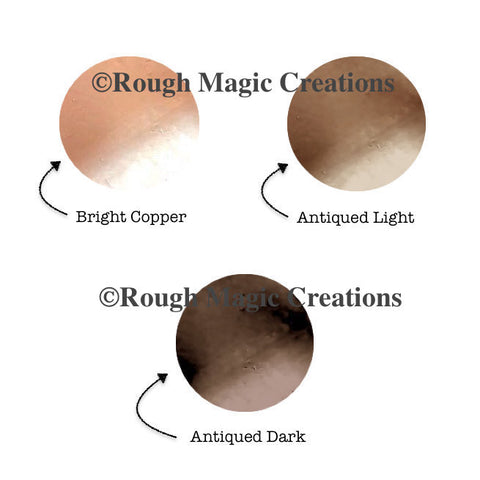 Rough Magic Creations Copper Finishes, plain or oxidized according to your choice: Bright copper, Antiqued Light, Antiqued Dark
