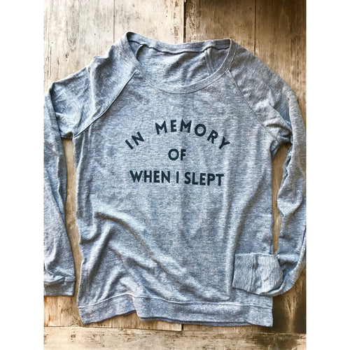 In Memory of When I Slept Slouch Sweatshirt