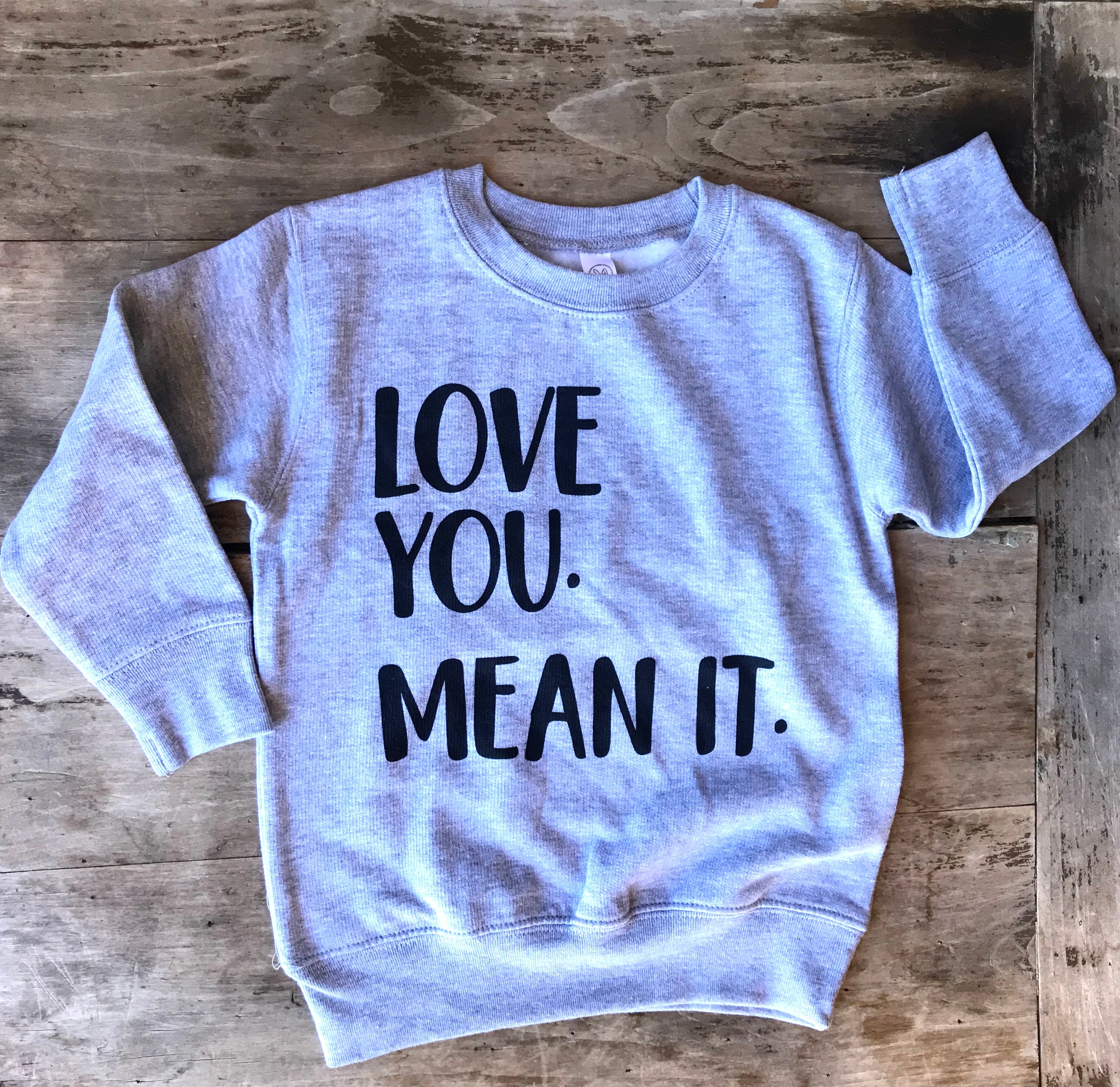 Love You. Mean It. Kids Sweatshirt