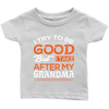 'I Try to be Good' Infant T-Shirt: 6mths-2 yrs