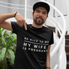 Be Nice to Me - My Wife is Pregnant T-shirt