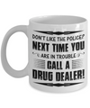 Novelty Funny Police Officer Call a Drug Dealer Mug