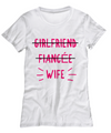 Girlfriend, Fiancee Wife! T Shirt