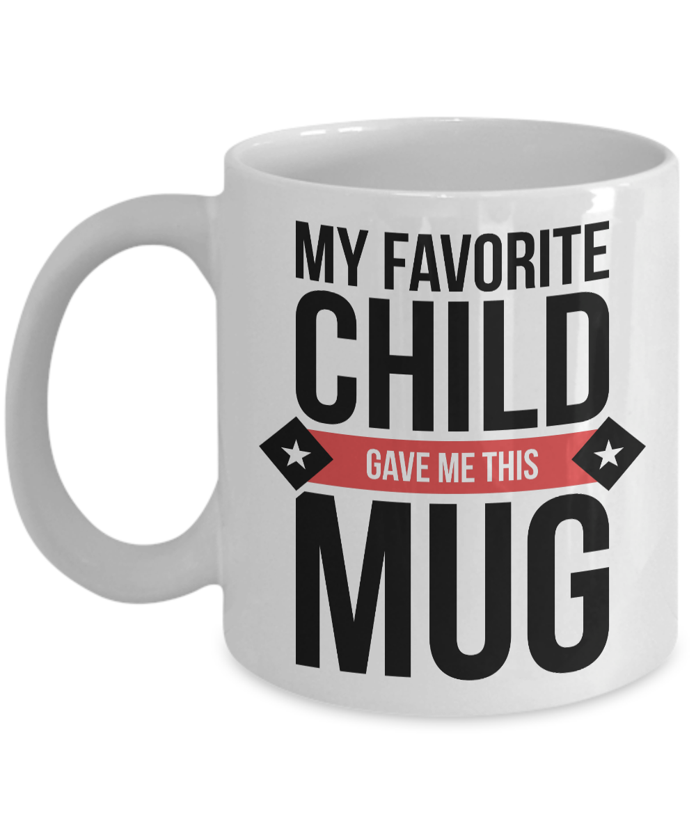 My Favorite Child Gave Me This Mug  - Funny Mothers Day Gift