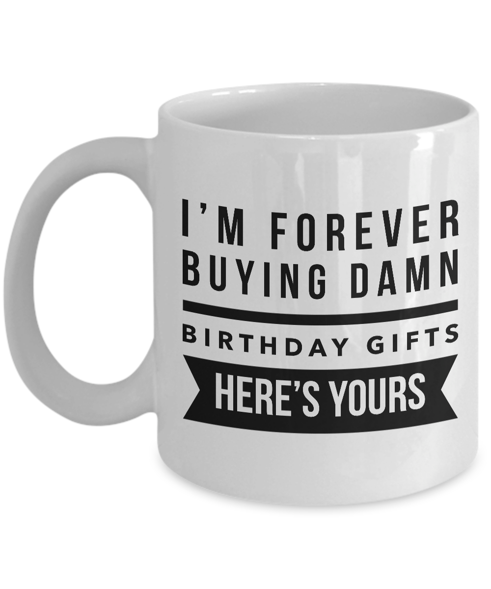 Funny Birthday Gift Mug for Friend, Mom, Dad, Husband, Wife, Brother, Sister