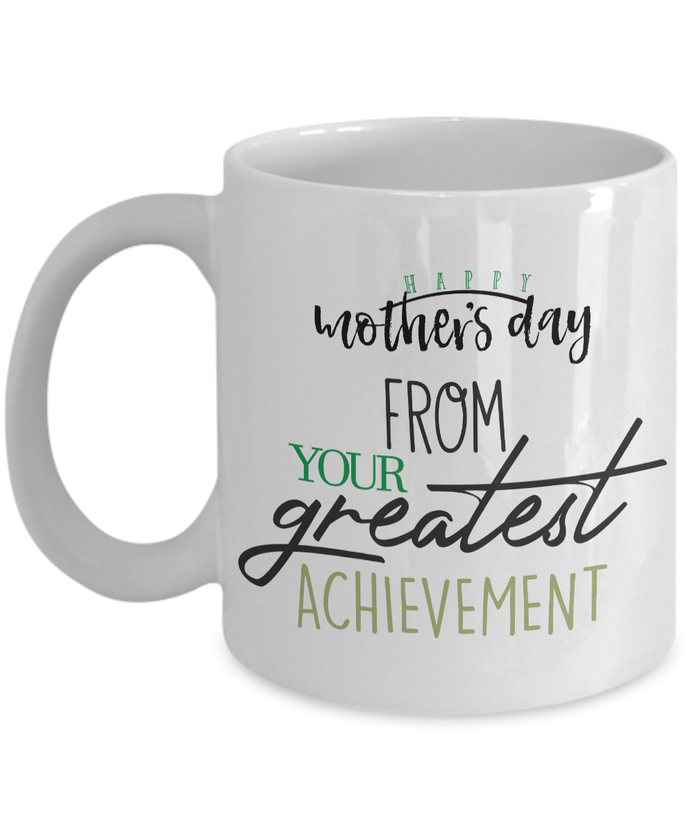 Happy Mother's Day from Your Greatest Achievement - Funny Mother's Day Gift Mug