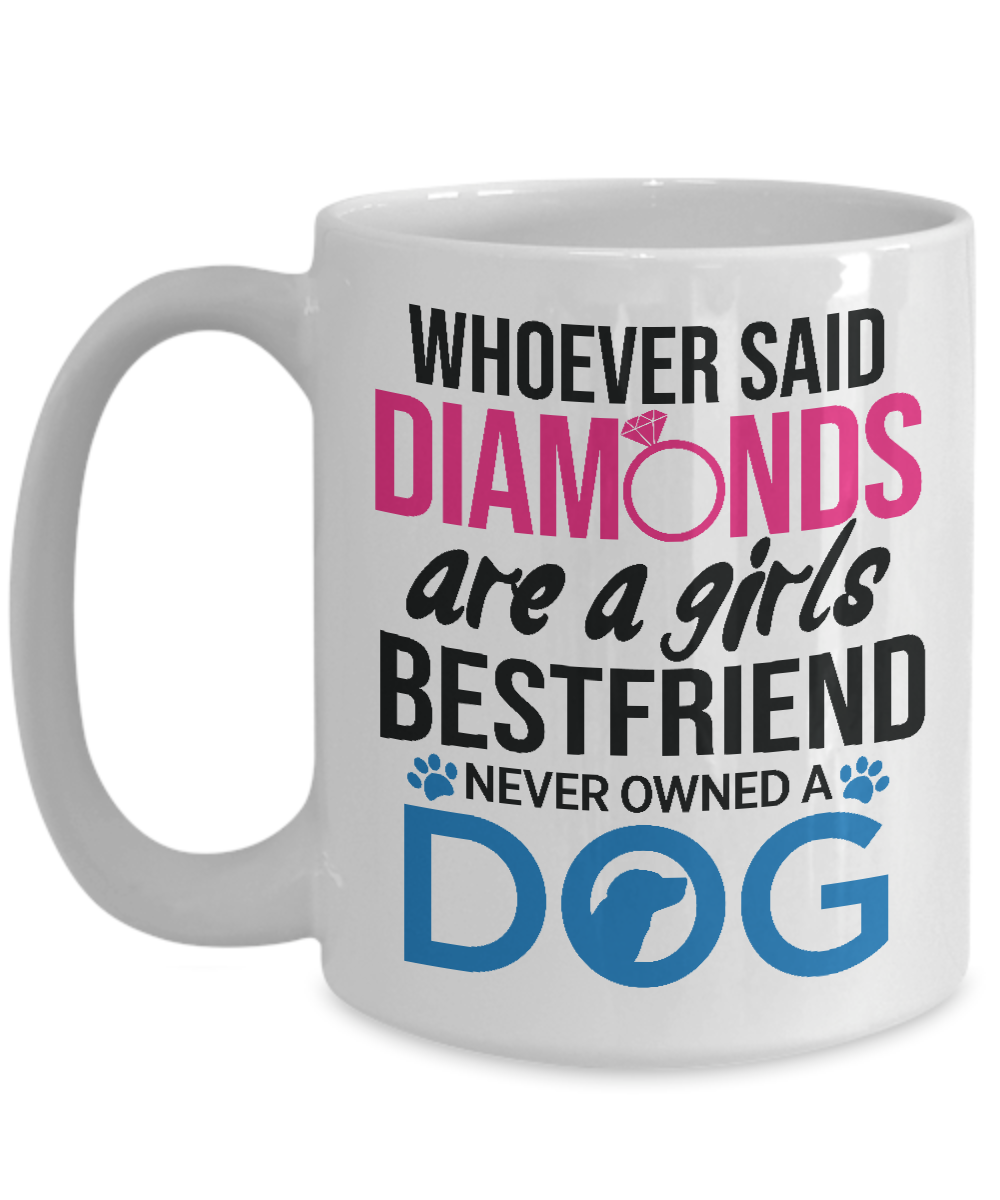 Diamonds are a girls best friend (unless a dog owner!)