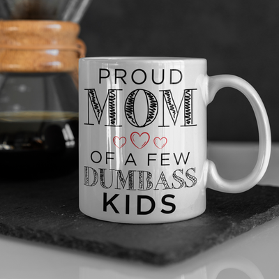 Proud Mom of a Few Dumbass Kids - Funny Mother's Day Gift Mug frm Son Daughter