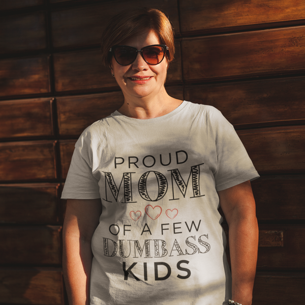 Mom Birthday Gift Funny Mom Shirt Sarcastic Shirt Mother/'s Day Shirt Gift for Mom Proud Mother Of A Few Dumbass Kids Funny T-Shirt