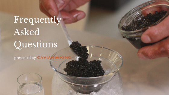 Frequently Asked Questions | Caviar King
