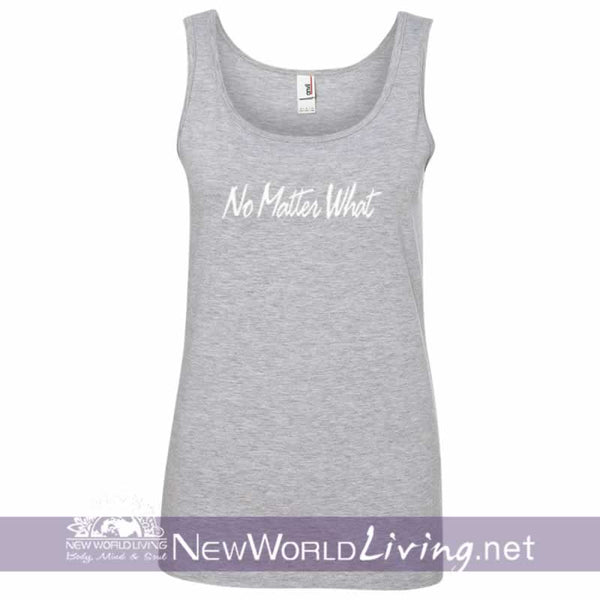 No Matter What Ladies Tank Top