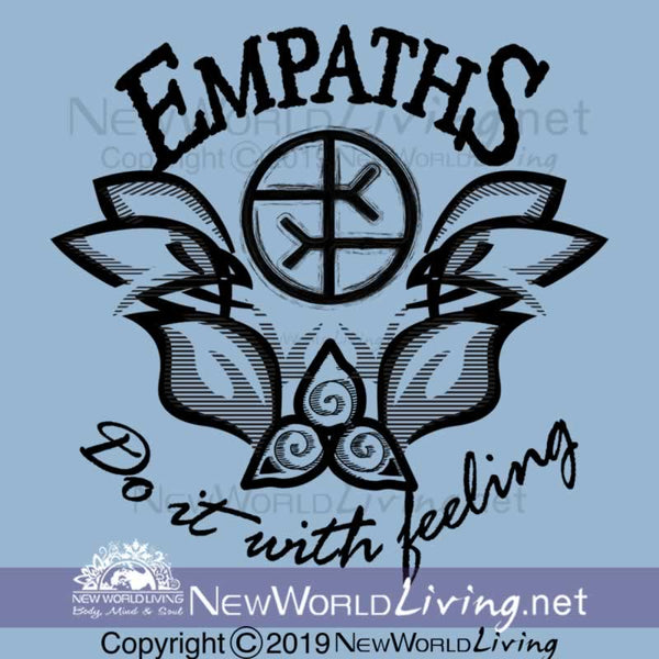 Our original Empaths Do It With Feeling graphic design is created by and sold exclusively at New World Living. All rights reserved.