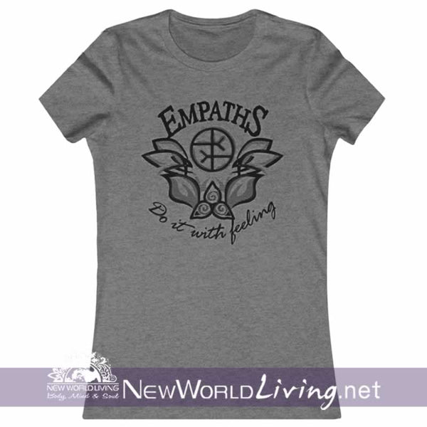 Our Empaths Do It With Feeling tshirt is a lightweight women's short sleeve t-shirt, featuring a slim feminine fit, crew neck and a longer body length, in deep heather. This design is sold exclusively by New World Living.