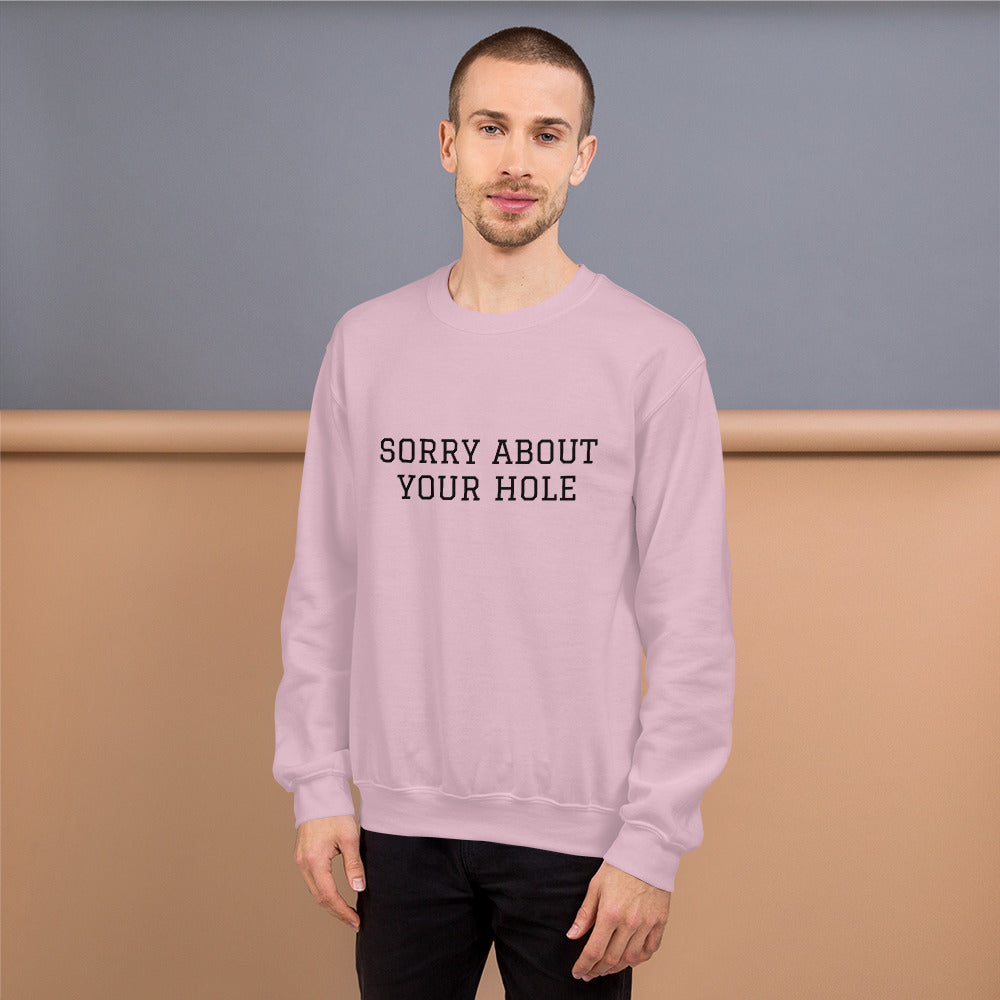 Sorry About Your Hole Unisex Sweatshirt