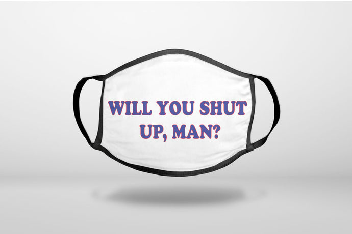 Will You Shut Up, Man?  Biden Debate - 3-Ply Reusable Soft Face Mask Covering, Unisex, Cotton Inner Layer