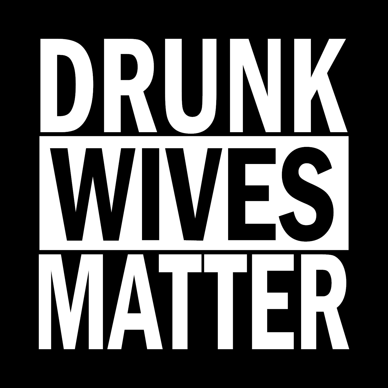 Drunk Wives Matter - Voodoo Graphx