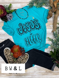 Jesus is Bigger Tee