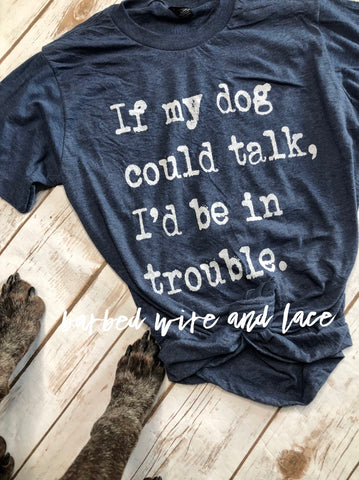 If My Dog Could Talk Tee