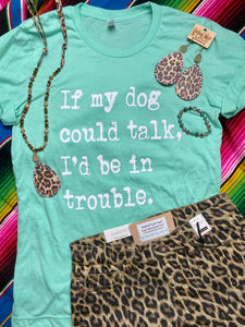 If my dog could talk (Mint) Tee