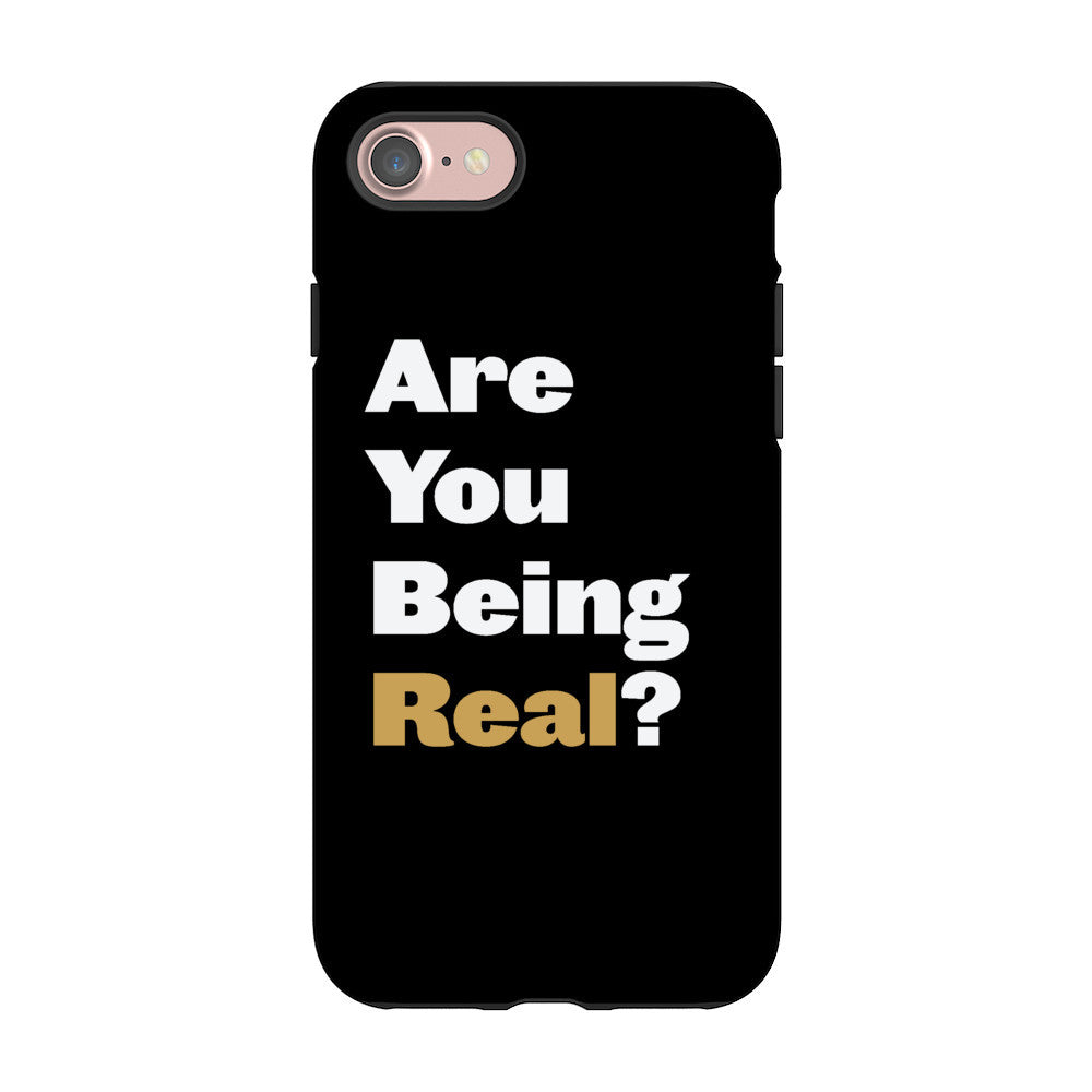 Are You Being Real? IPhone 7 Case