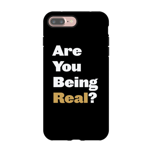 Are You Being Real? IPhone 7+ Case