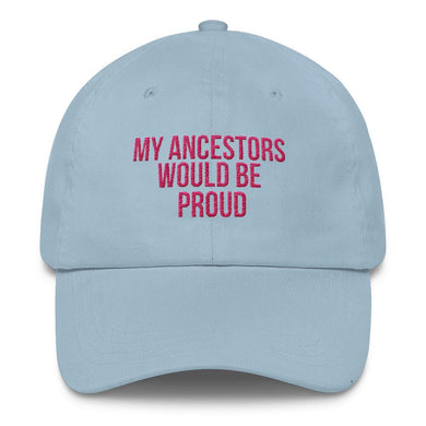 My Ancestors Would Be Proud - Classic Hat
